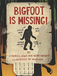 Bigfoot Is Missing! by J. Patrick Lewis and Kenn Nesbitt
